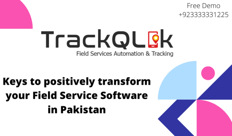 keys to positively transform your Field Service Software in Pakistan